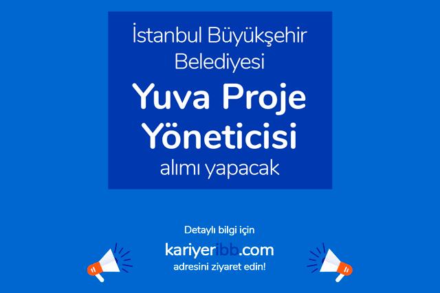 İstanbul Büyükşehir Belediyesi yuva projesi yöneticisi alımı yapacak. İBB kariyer iş ilanı detayları kariyeribb.com'da!
