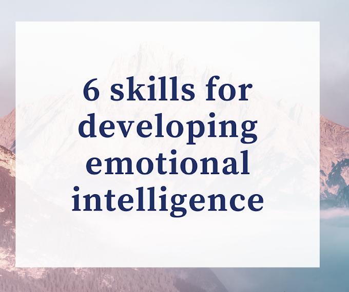 6 skills for developing emotional intelligence