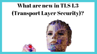 What are new in TLS 1.3 (Transport Layer Security)?