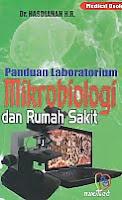 Panduan Laboratorium Mikrobiologi dan Rumah Sakit Pengarang : Dr. Hasdianah H.R.   Penerbit : Nuha Medika