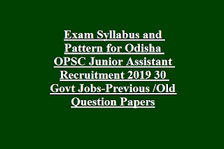 Exam Syllabus and Pattern for Odisha OPSC Junior Assistant Recruitment 2019 30 Govt Jobs-Previous Old Question Papers