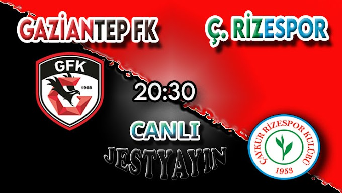 Gaziantep FK – Çaykur Rizespor canlı maç izle
