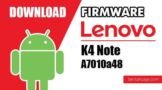 Download Firmware / Stock ROM Lenovo K4 Note A7010a48 All Versions
