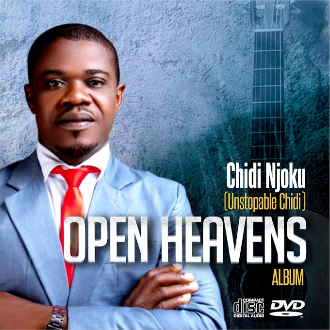 Open heavens album by chidi Njoku(unstopable chidi)