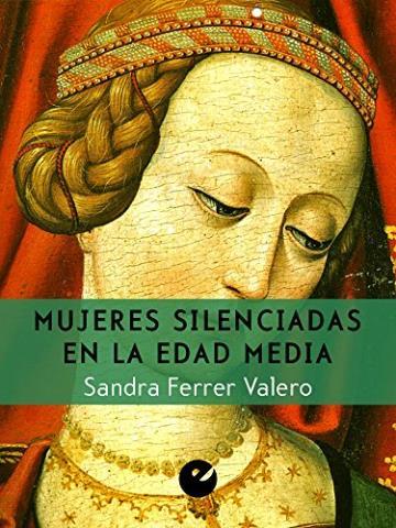 Mujeres silenciadas en la Edad Media – Sandra Ferrer Valero