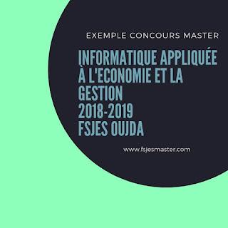 Exemple de Concours Master Informatique Appliquée à l'Economie et la Gestion (IAEG) 2018-2019 - Fsjes Oujda