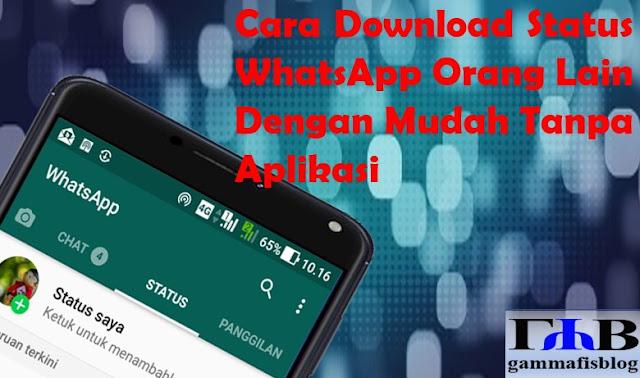 Cara Download Status WhatsApp Orang Lain Dengan Mudah Tanpa Aplikasi