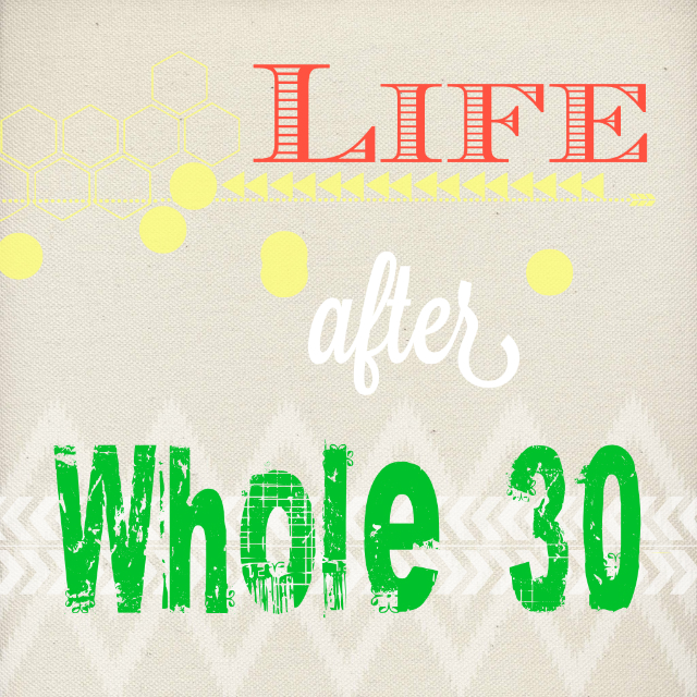 Life After The Whole 30 Challenge