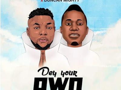 Oritse Femi – Dey Your Own ft. Duncan Mighty