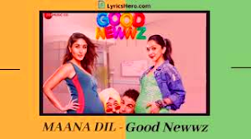 Maana Dil Lyrics - Good Newwz (2019)