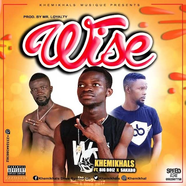 Khemikhals feat Big Boiz & Sakabo (DYS) -Wise (Prod.By Mr Loyalty)