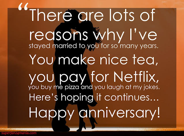 """""""There are lots of reasons why I've stayed married to you for so many years. You make nice tea, you pay for Netflix, you buy me pizza and you laugh at my jokes. Here's hoping it continues… Happy anniversary!"""""""