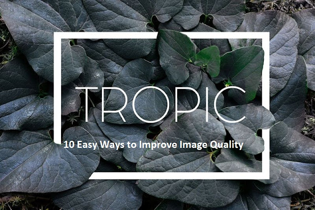 10 Easy Ways to Improve Image Quality