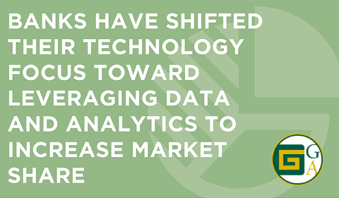 Banks have shifted their technology focus toward leveraging data and analytics to increase market share