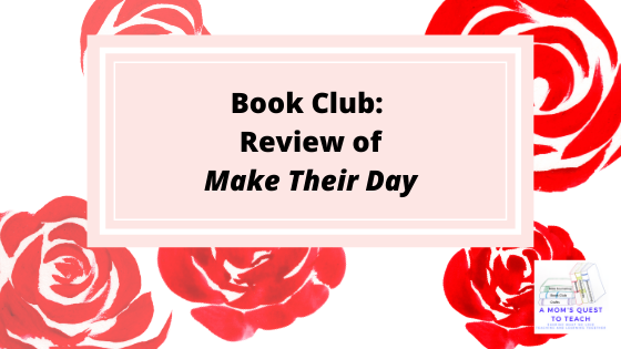 Book Club: Review of Make Their Day; A Mom's Quest to Teach Logo; roses