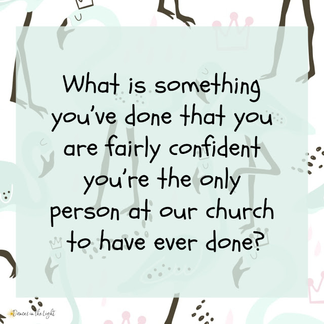 What is something that you've done that you re fairly confident you're the only person at our church to have ever done.
