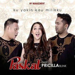 Lirik : Paskal feat. Pricilla - Ku Yakin Kau Milikku