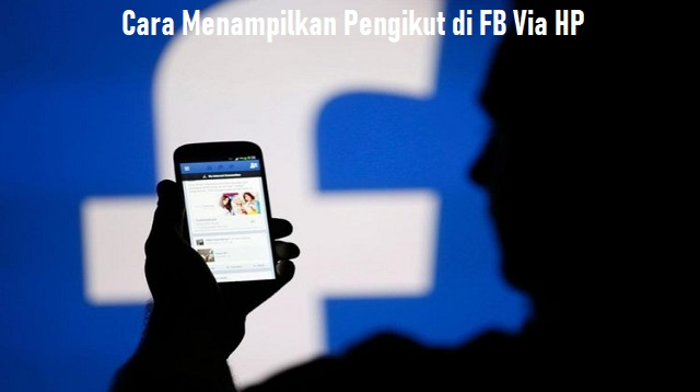 Cara Menampilkan Pengikut di FB Via HP