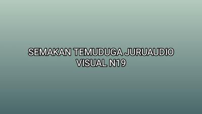 Semakan Temuduga Juruaudio Visual N19 2020