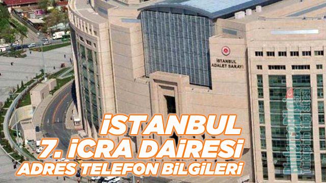 İstanbul 7. İcra Dairesi Müdürlüğü Adresi ve Telefon Numarası