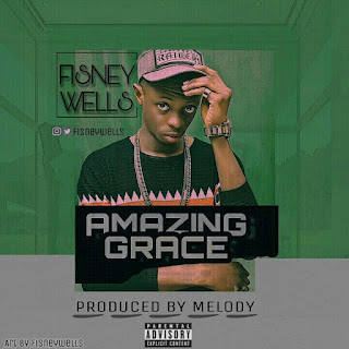 Music: Fisney Wells - Amazing Grace (Prod. By Melody)