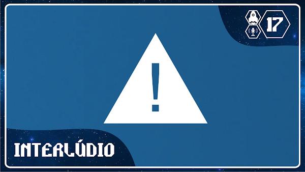 Imagem retangular com uma montagem de elementos. Sobreposto sobre uma imagem do céu estrelado em tons de azul, um retângulo com bordas brancas contém:  uma imagem de tela azul com um triangulo e uma exclamação, uma imagem comum quando programas de  computadores travam. Em destaque sobre a imagem em letras brancas o título do podcast se destaca no canto inferior esquerdo. Enquanto no canto superior direito três ícones - um foguete um microfone e um número - representam a nave Interlúdio, que se trata de um podcast e sua numeração 17.