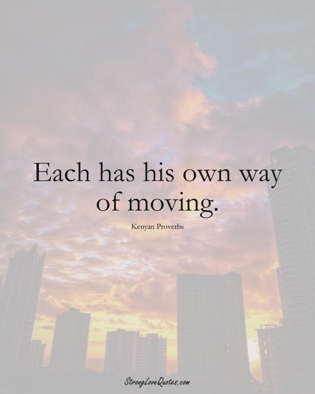 Each has his own way of moving. (Kenyan Sayings);  #AfricanSayings