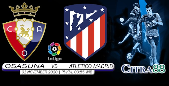 PREDIKSI OSASUNA VS ATLETICO MADRID 1 NOVEMBER 2020
