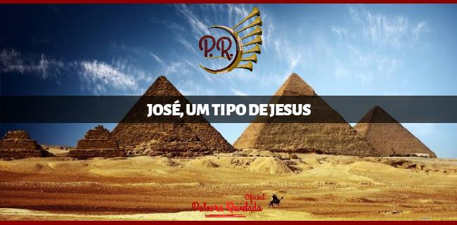 JOSÉ, UM TIPO DE JESUS
