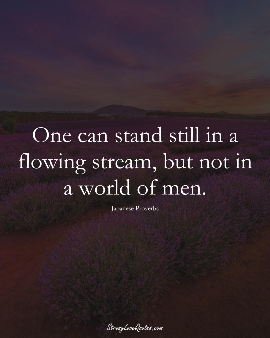 One can stand still in a flowing stream, but not in a world of men. (Japanese Sayings);  #AsianSayings