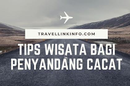 Tips Wisata Bagi Penyandang Cacat/Disabilitas yang akan Melakukan Perjalanan Wisata