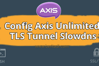 Mantap, Axis Unlimited Menggunakan Tls Tunnel Slowdns Terbaru 2021
