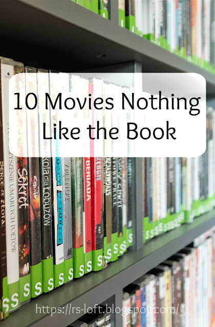 10 Movies Nothing Like the Book