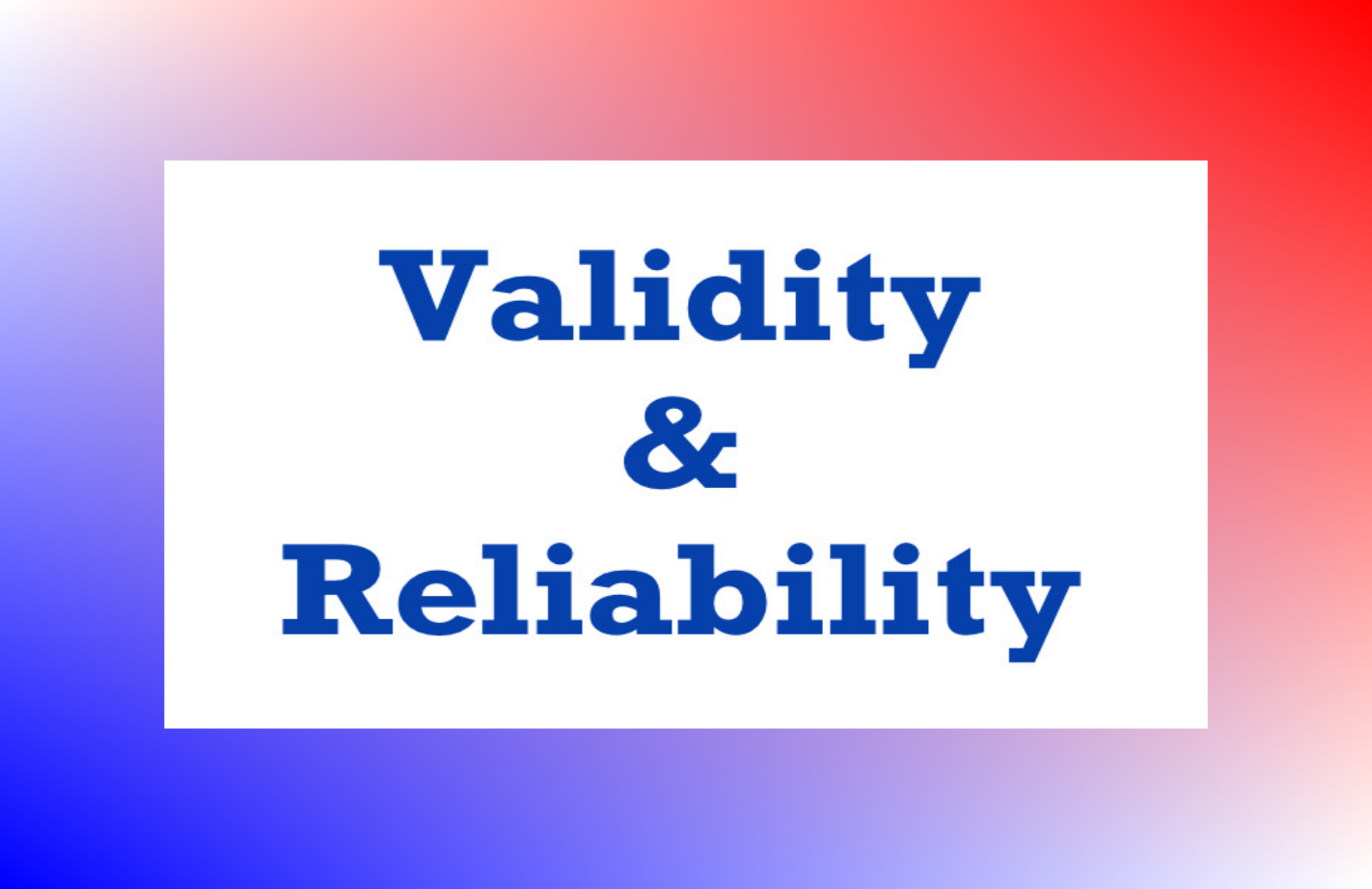 Validity and Reliability: Discover 5 Easy Validation and Reliability Checks you can Apply