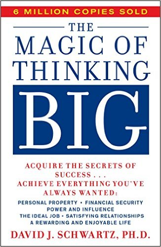 The Magic of Thinking Big Oleh David J. Schwartz
