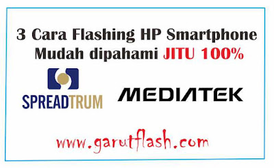 3 Cara Flash Semua Tipe HP Android dengan Mudah 100%