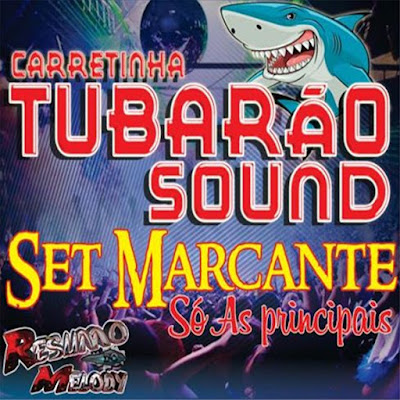 CD MARCANTE TUBARÃO SOUND - SÓ AS PRINCIPAIS - MELODY MARCANTE 2016