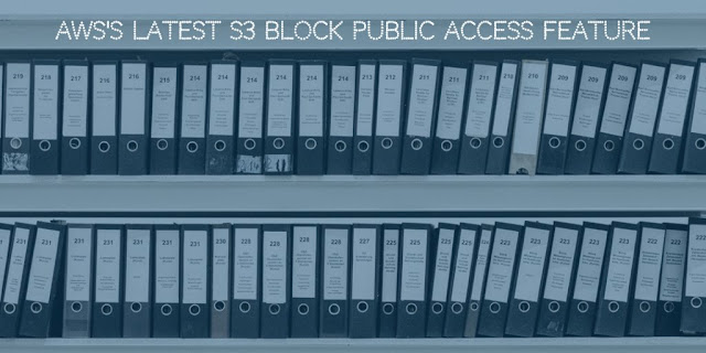 AWS's latest S3 Block Public Access feature