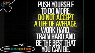 Push yourself to do more. do not accept a life of average - Motivational quotes from quotesgood.com