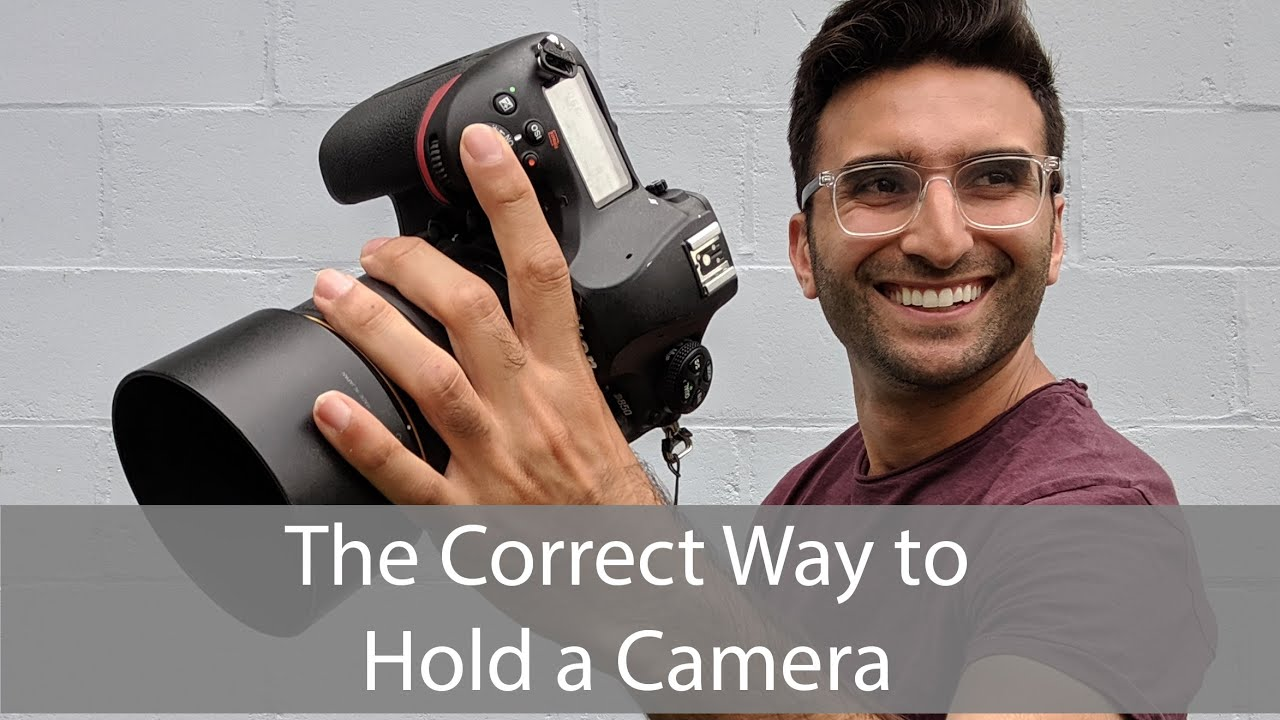 MUST WATCH: The Correct Way to Hold a Camera
