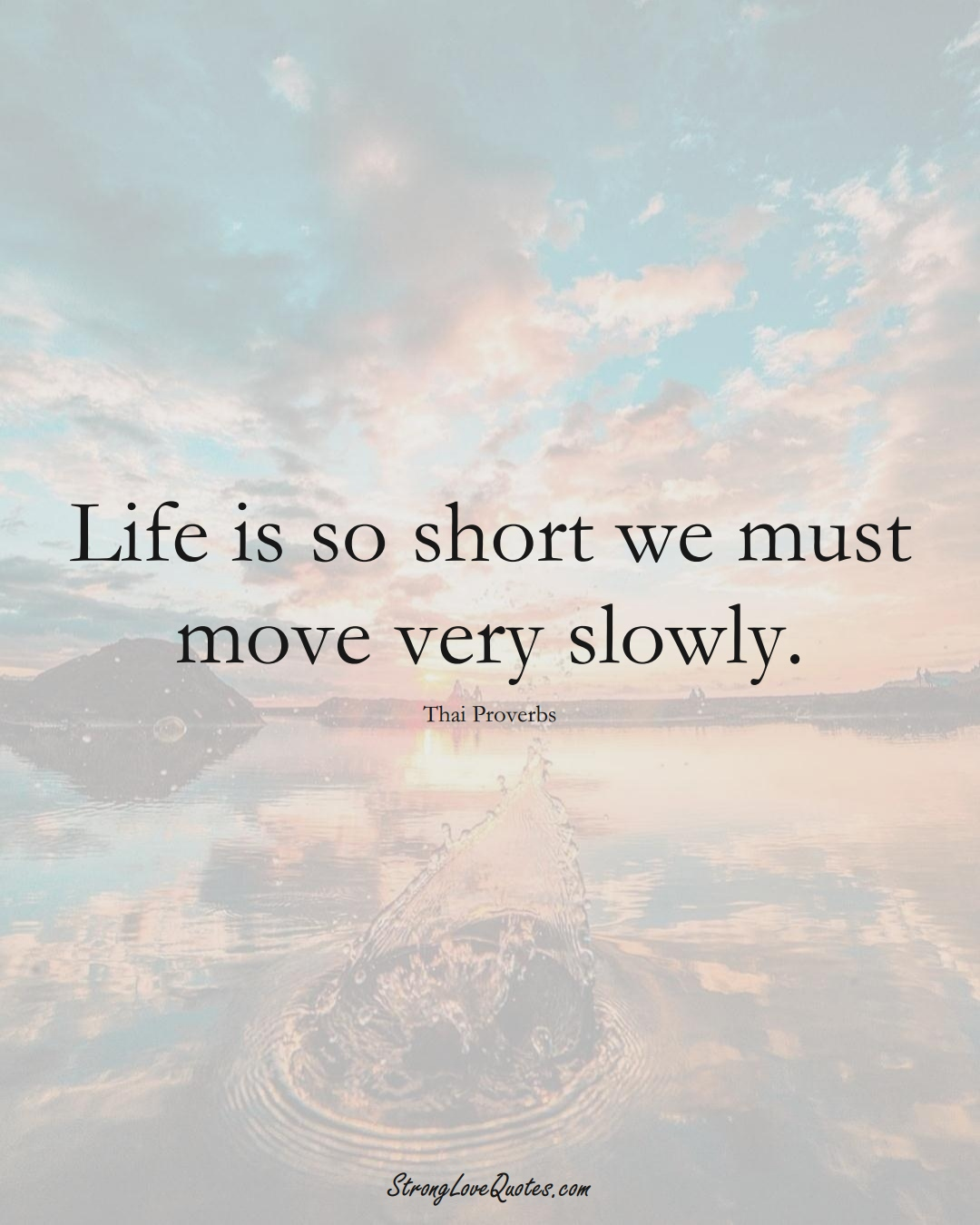 Life is so short we must move very slowly. (Thai Sayings);  #AsianSayings