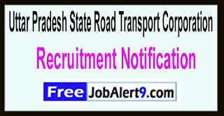 UPSRTC Uttar Pradesh State Road Transport Corporation Recruitment Notification 2017 Last Date 23-05-2017