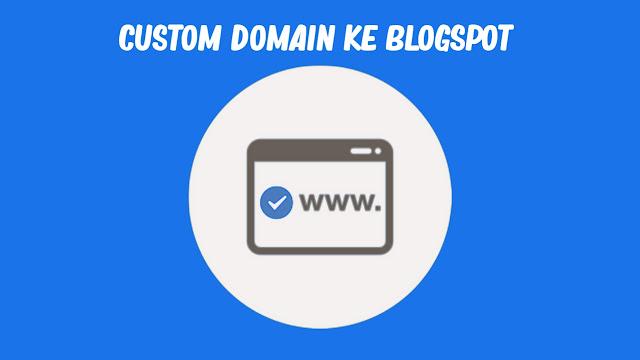 Cara Custom Domain ke Blogspot dengan Mudah