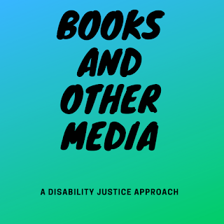 """""""Books and Media: A Disability Justice Approach"""""""