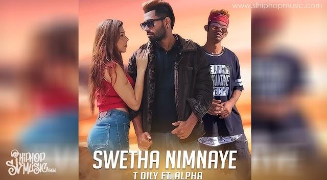 Swetha Nimnaye - T DILY ft. Alpha