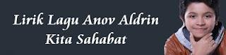 Lirik Lagu Anov Aldrin - Kita Sahabat