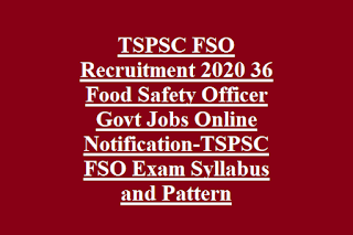 TSPSC FSO Recruitment 2020 36 Food Safety Officer Govt Jobs Online Notification-TSPSC FSO Exam Syllabus and Pattern