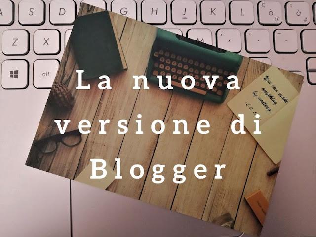 La nuova versione di Blogger: come usarla