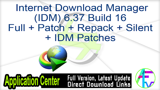 Internet Download Manager 6.37 Build 16 Full + Patch + Repack + Silent + IDM Patches