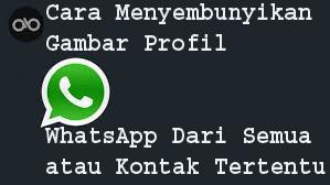 Cara Menyembunyikan Gambar Profil WhatsApp Dari semua atau kontak tertentu 1
